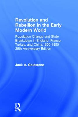 Revolution and Rebellion in the Early Modern World: Population Change and State Breakdown in England, France, Turkey, and China,1600-1850; 25th Anniversary Edition (Hardback)