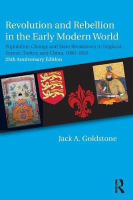 Revolution and Rebellion in the Early Modern World: Population Change and State Breakdown in England, France, Turkey, and China,1600-1850; 25th Anniversary Edition (Paperback)