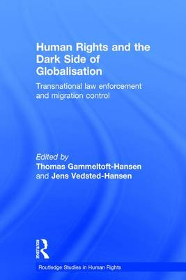 Human Rights and the Dark Side of Globalisation: Transnational law enforcement and migration control - Routledge Studies in Human Rights (Hardback)