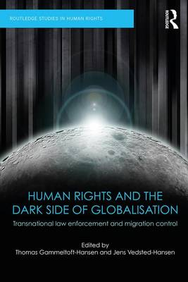 Human Rights and the Dark Side of Globalisation: Transnational law enforcement and migration control - Routledge Studies in Human Rights (Paperback)