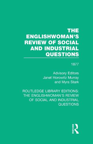 The Englishwoman's Review of Social and Industrial Questions: 1877 - Routledge Library Editions: The Englishwoman's Review of Social and Industrial Questions 10 (Hardback)