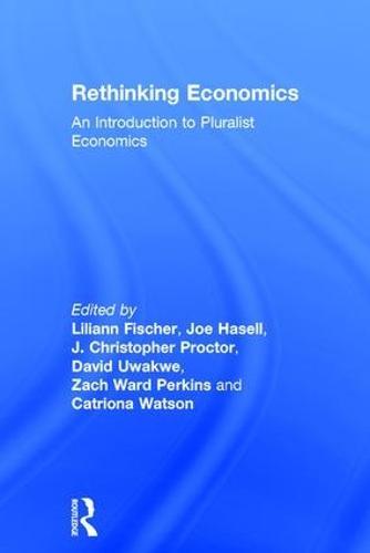 Rethinking Economics: An Introduction to Pluralist Economics (Hardback)