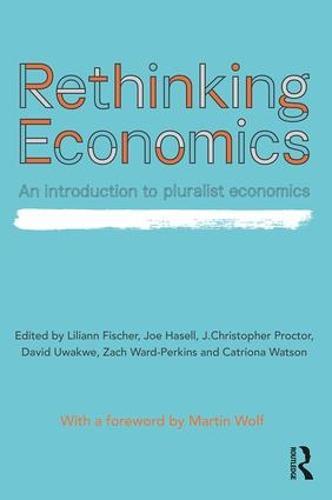 Rethinking Economics: An Introduction to Pluralist Economics (Paperback)