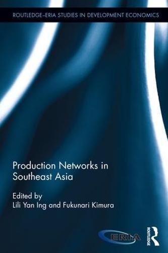 Production Networks in Southeast Asia - Routledge-ERIA Studies in Development Economics (Hardback)