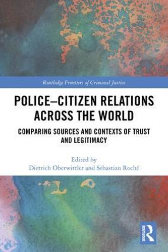 Police-Citizen Relations Across the World: Comparing sources and contexts of trust and legitimacy - Routledge Frontiers of Criminal Justice (Hardback)