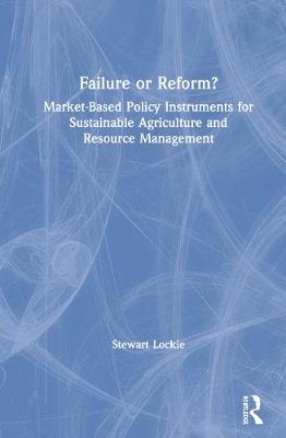 Failure or Reform?: Market-Based Policy Instruments for Sustainable Agriculture and Resource Management (Hardback)