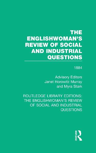The Englishwoman's Review of Social and Industrial Questions: 1884 - Routledge Library Editions: The Englishwoman's Review of Social and Industrial Questions 17 (Hardback)