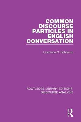 Common Discourse Particles in English Conversation - RLE: Discourse Analysis (Paperback)