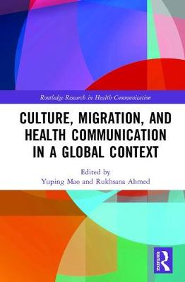 Culture, Migration, and Health Communication in a Global Context - Routledge Research in Health Communication (Hardback)