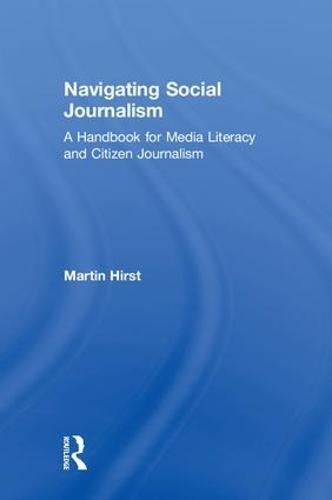 Navigating Social Journalism: A Handbook for Media Literacy and Citizen Journalism (Hardback)