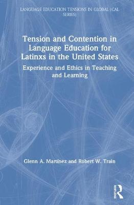 Tension and Contention in Language Education for Latin@s in the United States - Language Education Tensions in Global and Local Contexts (Hardback)
