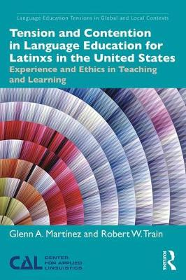 Tension and Contention in Language Education for Latin@s in the United States - Language Education Tensions in Global and Local Contexts (Paperback)