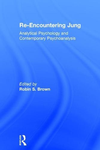 Re-Encountering Jung: Analytical psychology and contemporary psychoanalysis (Hardback)