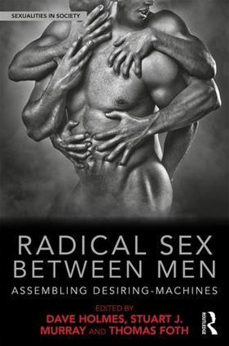 Radical Sex Between Men: Assembling Desiring-Machines - Sexualities in Society (Hardback)