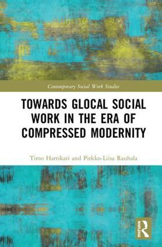 Towards Glocal Social Work in the Era of Compressed Modernity - Contemporary Social Work Studies (Hardback)