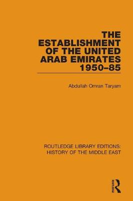 The Establishment of the United Arab Emirates 1950-85 - Routledge Library Editions: History of the Middle East (Paperback)