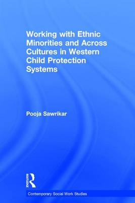 Working with Ethnic Minorities and Across Cultures in Western Child Protection Systems - Contemporary Social Work Studies (Hardback)