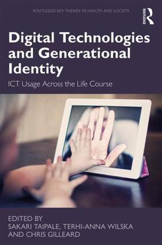 Digital Technologies and Generational Identity: ICT Usage Across the Life Course - Routledge Key Themes in Health and Society (Hardback)