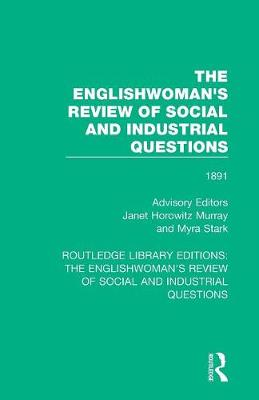 The Englishwoman's Review of Social and Industrial Questions: 1891 - Routledge Library Editions: The Englishwoman's Review of Social and Industrial Questions 24 (Paperback)