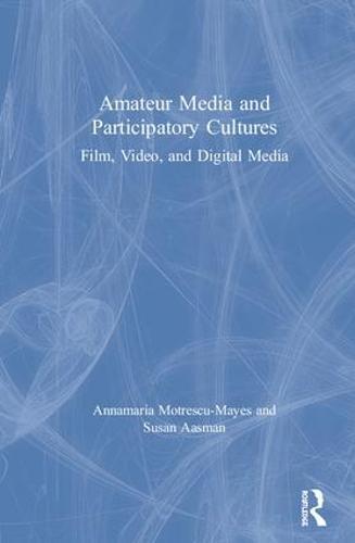Amateur Media and Participatory Culture: Film, Video, and Digital Media (Hardback)