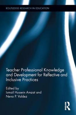 Teacher Professional Knowledge and Development for Reflective and Inclusive Practices - Routledge Research in Education (Hardback)