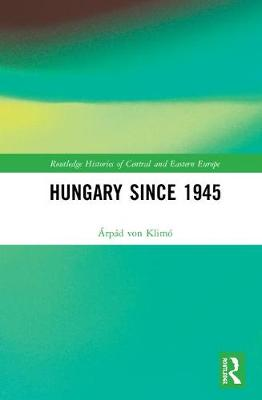 Hungary since 1945 - Routledge Histories of Central and Eastern Europe (Hardback)