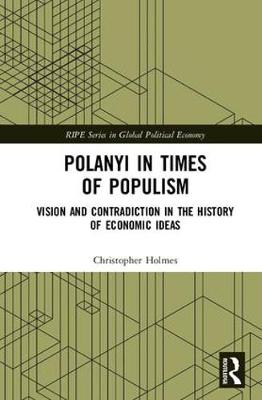 Polanyi in times of populism: Vision and contradiction in the history of economic ideas - RIPE Series in Global Political Economy (Hardback)