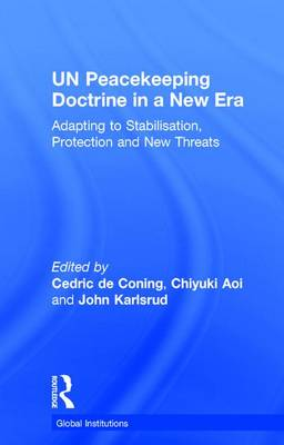 UN Peacekeeping Doctrine in a New Era: Adapting to Stabilisation, Protection and New Threats - Global Institutions (Hardback)