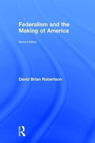 Federalism and the Making of America (Hardback)