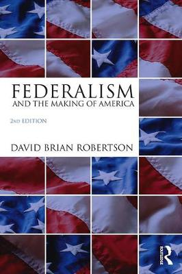 Federalism and the Making of America (Paperback)