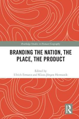 Branding the Nation, the Place, the Product - Routledge Studies in Human Geography (Hardback)