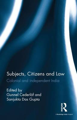 Subjects, Citizens and Law: Colonial and independent India (Hardback)