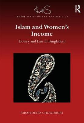 Islam and Women's Income: Dowry and Law in Bangladesh - ICLARS Series on Law and Religion (Hardback)