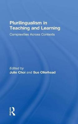 Plurilingualism in Teaching and Learning: Complexities Across Contexts (Hardback)