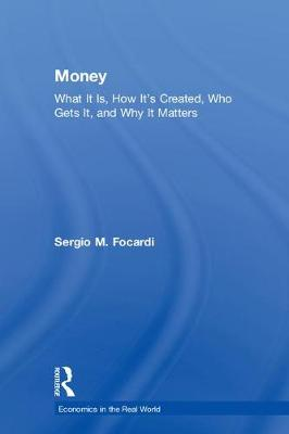 Money: What It Is, How It's Created, Who Gets It, and Why It Matters - Economics in the Real World (Hardback)