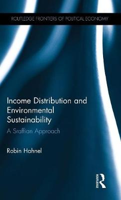 Income Distribution and Environmental Sustainability: A Sraffian Approach - Routledge Frontiers of Political Economy (Hardback)