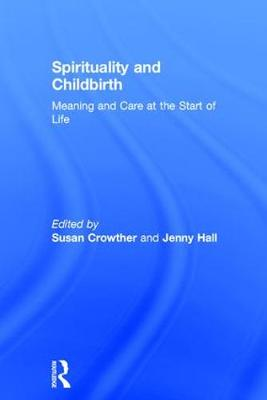 Spirituality and Childbirth: Meaning and Care at the Start of Life (Hardback)