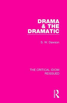 Drama & the Dramatic - The Critical Idiom Reissued 10 (Paperback)
