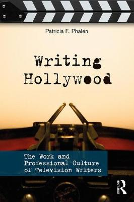 Writing Hollywood: The Work and Professional Culture of Television Writers (Paperback)