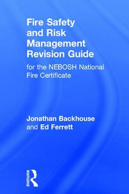 Fire Safety and Risk Management Revision Guide: for the NEBOSH National Fire Certificate (Hardback)