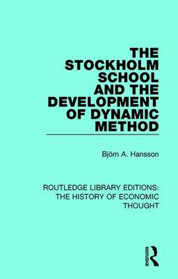 The Stockholm School and the Development of Dynamic Method - Routledge Library Editions: The History of Economic Thought (Hardback)