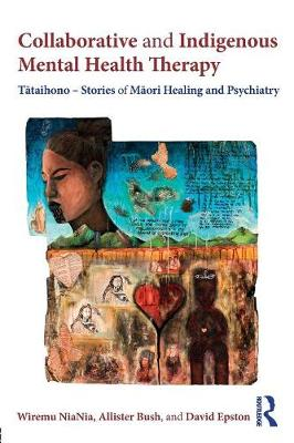 Collaborative and Indigenous Mental Health Therapy: Tataihono - Stories of Maori Healing and Psychiatry - Writing Lives: Ethnographic Narratives (Paperback)