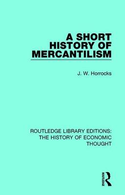 A Short History of Mercantilism - Routledge Library Editions: The History of Economic Thought (Hardback)