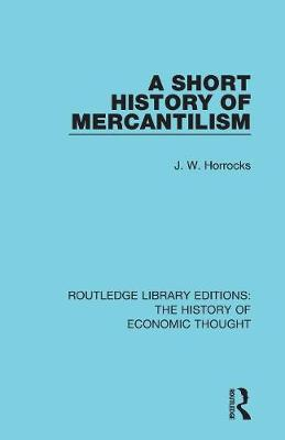 A Short History of Mercantilism - Routledge Library Editions: The History of Economic Thought (Paperback)