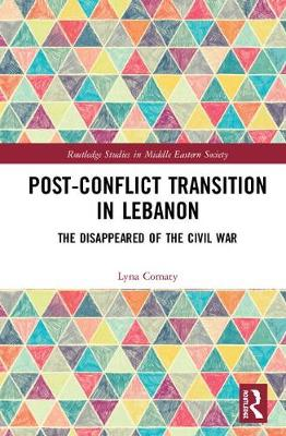 Post-Conflict Transition in Lebanon: The Disappeared of the Civil War - Routledge Studies in Middle Eastern Society (Hardback)