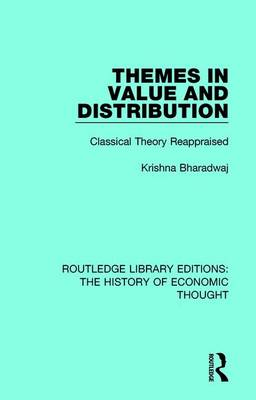 Themes in Value and Distribution: Classical Theory Reappraised - Routledge Library Editions: The History of Economic Thought (Paperback)