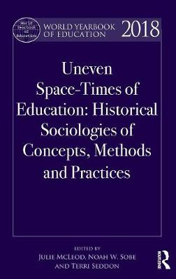 World Yearbook of Education 2018: Space-Times of Education: Historical sociologies of concepts, methods and practices - World Yearbook of Education (Hardback)