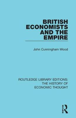 British Economists and the Empire - Routledge Library Editions: The History of Economic Thought (Paperback)