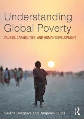Understanding Global Poverty: Causes, Capabilities and Human Development (Hardback)