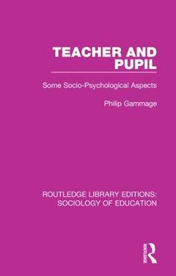 Teacher and Pupil: Some Socio-Psychological Aspects - Routledge Library Editions: Sociology of Education 26 (Hardback)